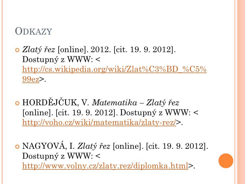 Odkazy Zlatý řez [online]. 2012. [cit. 19. 9. 2012]. Dostupný z WWW: < http://cs.wikipedia.org/wiki/Zlat%C3%BD_%C5% 99ez>.